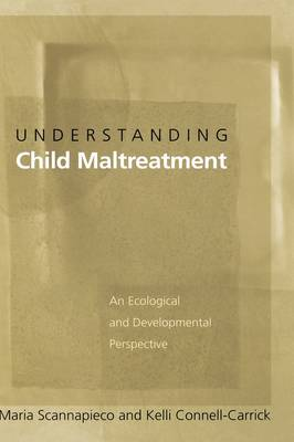Understanding Child Maltreatment: An Ecological and Developmental Perspective (Hardback)