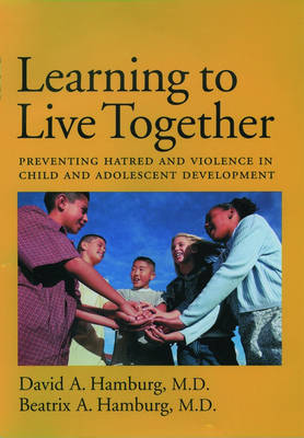 Learning to Live Together: Preventing Hatred and Violence in Child and Adolescent Development (Hardback)