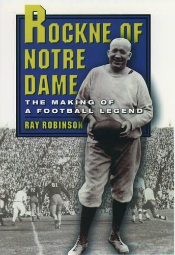 Rockne of Notre Dame: The Making of a Football Legend (Paperback)