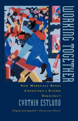 Working Together: How Workplace Bonds Strengthen a Diverse Democracy (Paperback)