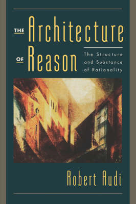 The Architecture of Reason: The Structure and Substance of Rationality (Paperback)