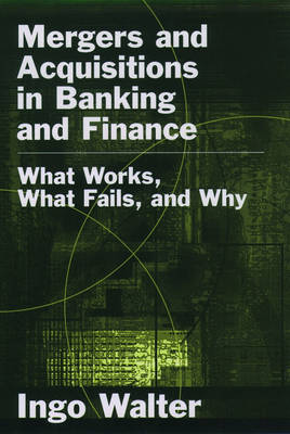 Mergers and Acquisitions in Banking and Finance: What Works, What Fails, and Why? (Hardback)