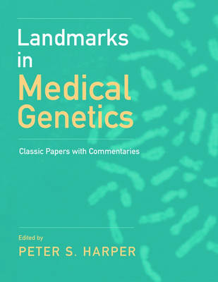 Landmarks in Medical Genetics: Classic Papers with Commentaries - Oxford Monographs on Medical Genetics 51 (Hardback)