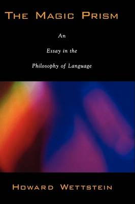 The Magic Prism: An Essay in the Philosophy of Language (Hardback)