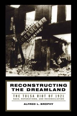 Reconstructing the Dreamland: The Tulsa Race Riot of 1921. Race, Reparations, and Reconciliation (Paperback)