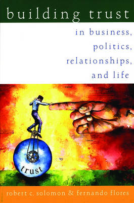 Building Trust: In Business, Politics, Relationships, and Life (Paperback)
