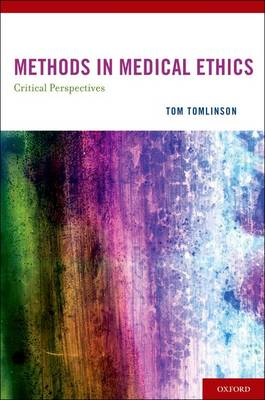 METHODS IN MEDICAL ETHICS: Critical Perspectives (Hardback)