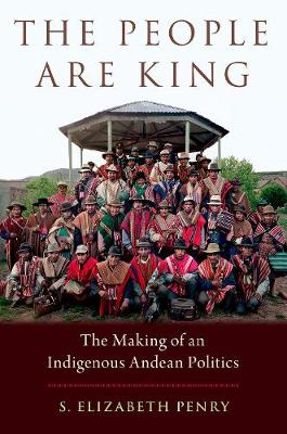 The People Are King: The Making of an Indigenous Andean Politics (Hardback)