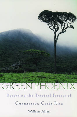 Green Phoenix: Restoring the Tropical Forests of Guanacaste, Costa Rica (Paperback)