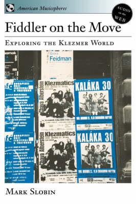 Fiddler on the Move: Exploring the Klezmer World - American Musicspheres (Paperback)