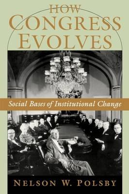 How Congress Evolves: Social Bases of Institutional Change (Hardback)