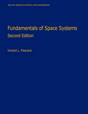 Fundamentals of Space Systems - Johns Hopkins University Applied Physics Laboratories Series in Science and Engineering (Hardback)