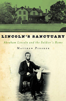 Lincoln's Sanctuary: Abraham Lincoln and the Soldiers' Home (Hardback)