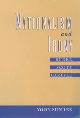 Nationalism and Irony: Burke, Scott, Carlyle (Hardback)