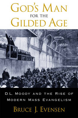 God's Man for the Gilded Age: D.L. Moody and the Rise of Modern Mass Evangelism (Hardback)