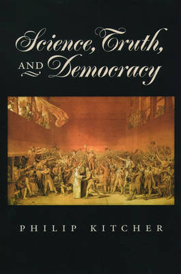 Science, Truth, and Democracy - Oxford Studies in the Philosophy of Science (Paperback)