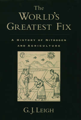 The World's Greatest Fix: A History of Nitrogen and Agriculture (Hardback)