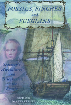 Fossils, Finches, and Fuegians: Darwin's Adventures and Discoveries on the Beagle (Hardback)