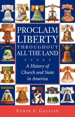 Proclaim Liberty Throughout All the Land: A History of Church and State in America - Religion in American Life (Paperback)