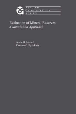 Evaluation of Mineral Reserves: A Simulation Approach - Applied Geostatistics (Hardback)