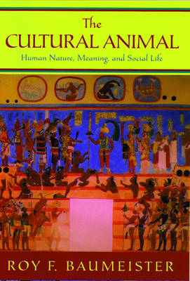The Cultural Animal: Human Nature, Meaning, and Social Life (Hardback)
