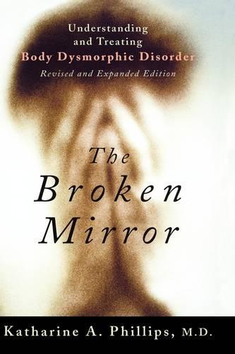 The Broken Mirror: Understanding and Treating Body Dysmorphic Disorder (Paperback)
