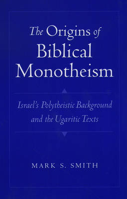 The Origins of Biblical Monotheism: Israel's Polytheistic Background and the Ugaritic Texts (Paperback)