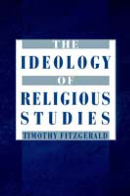 The Ideology of Religious Studies: The Ideology of Religious Studies - The Ideology of Religious Studies (Paperback)
