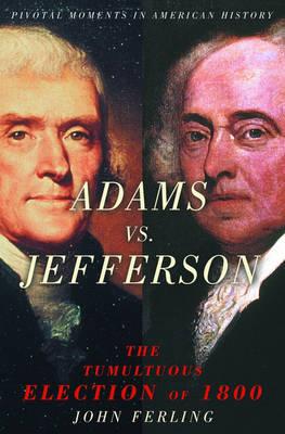 Adams Vs. Jefferson: The Tumultuous Election of 1800 - Pivotal Moments in American History (Hardback)