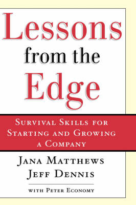 Lessons From the Edge: Survival Skills for Starting and Growing a Company (Hardback)