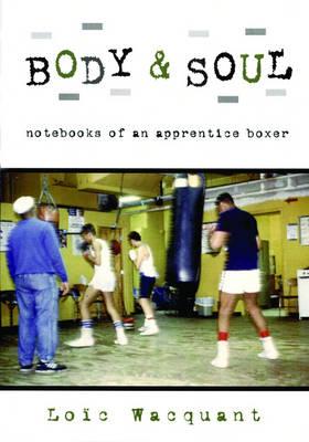 Body & Soul: Notebooks of an Apprentice Boxer (Hardback)