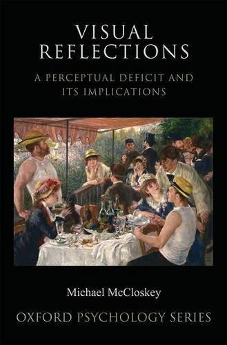 Visual Reflections: A Perceptual Deficit and Its Implications - Oxford Psychology Series (Hardback)