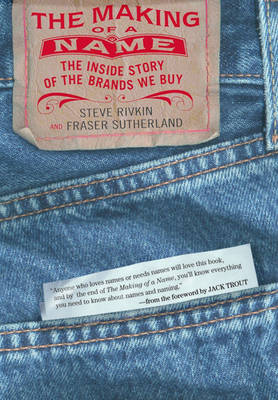The Making of a Name: The Inside Story of the Brands We Buy (Hardback)