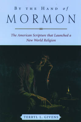 By the Hand of Mormon: The American Scripture that Launched a New World Religion (Paperback)