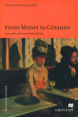 From Monet to Cezanne: Late 19th Century French Artists - Grove Art Series (Paperback)