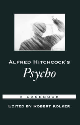 Alfred Hitchcock's Psycho: A Casebook - Casebooks in Criticism (Hardback)