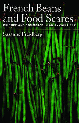 French Beans and Food Scares: Culture and Commerce in an Anxious Age (Paperback)