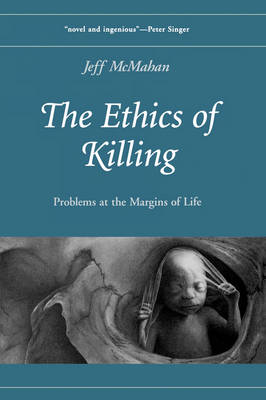 The Ethics of Killing: Problems at the Margins of Life - Oxford Ethics Series (Paperback)