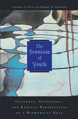 The Fountain of Youth: Cultural, scientific and ethical perspectives on a biomedical goal (Hardback)