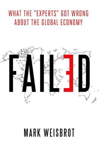 "Failed: What the ""Experts"" Got Wrong about the Global Economy (Hardback)"