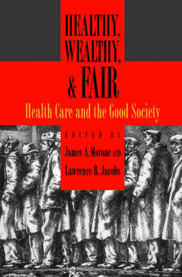 Healthy, Wealthy, and Fair: Health Care and the Good Society (Hardback)