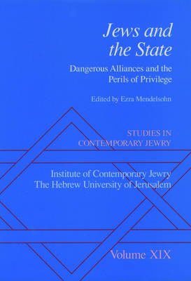 Studies in Contemporary Jewry: Studies in Contemporary Jewry: Volume XIX: Jews and the State: Dangerous Alliances and the Perils of Privilege Jews and the State - Dangerous Alliances and the Perils of Privilege v. 19 - Studies in Contemporary Jewry Vol. XIX (Hardback)