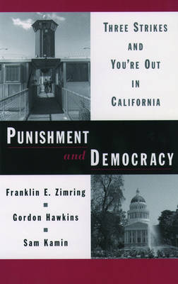 Punishment and Democracy: Three Strikes and You're Out in California - Studies in Crime and Public Policy (Paperback)