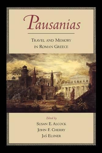 Pausanias: Travel and Memory in Roman Greece (Paperback)