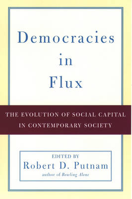 Democracies in Flux: The Evolution of Social Capital in Contemporary Society (Paperback)