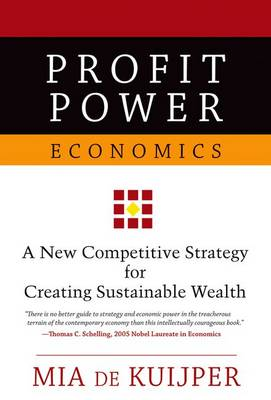 Profit Power Economics: A New Competitive Strategy for Creating Sustainable Wealth (Hardback)