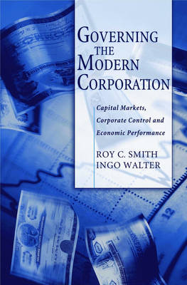 Governing the Modern Corporation: Capital Markets, Corporate Control, and Economic Performance (Hardback)