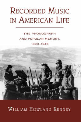 Recorded Music in American Life: The Phonograph and Popular Memory, 1890-1945 (Paperback)