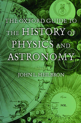 The Oxford Guide to the History of Physics and Astronomy (Hardback)