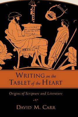 Writing on the Tablet of the Heart: Origins of Scripture and Literature (Hardback)